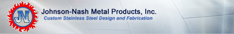 Johnson-Nash Metal Products, Inc. - Custom Stainless Steel Design and Fabrication